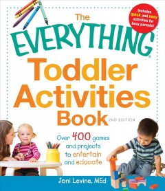 The everything toddler activities book : over 400 games and projects to entertain and educate / Jodi Levine - Joni Levine