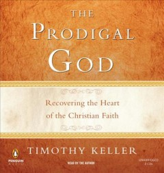 The prodigal God : recovering the heart of the Christian faith - Timothy Keller
