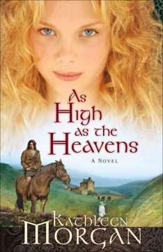 As High as the Heavens : a Novel - Kathleen Morgan