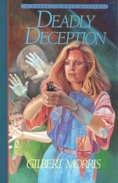 Deadly deception : a Danielle Ross mystery - Gilbert Morris