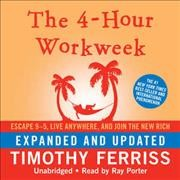 The 4-hour work week : escape 9-5, live anywhere, and join the new rich - Timothy Ferriss