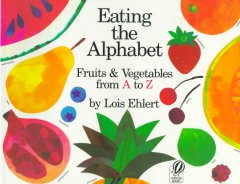 Eating the alphabet : fruits and vegetables from A to Z - Lois Ehlert