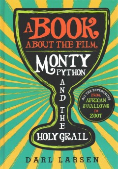 Book About the Film Monty Python and the Holy Grail : All the References from African Swallows to Zoot - Darl Larsen