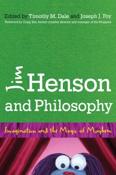 Jim Henson and Philosophy : Imagination and the Magic of Mayhem - Timothy M. (EDT); Foy Dale
