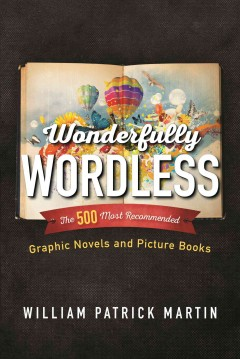 Wonderfully wordless : the 500 most recommended graphic novels and picture books - William P. (William Patrick) Martin