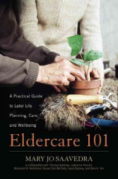 Eldercare 101 : A Practical Guide to Later Life Planning, Care, and Wellbeing - Mary Jo; Mccarty Saavedra