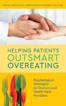 Helping Patients Outsmart Overeating : Psychological Strategies for Doctors and Health Care Providers - Karen R.; O'mahoney Koenig
