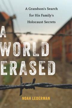 World Erased : A Grandson's Search for His Family's Holocaust Secrets - Noah Lederman