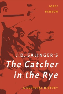 J.D. Salinger's The catcher in the rye : a cultural history - Josef Benson
