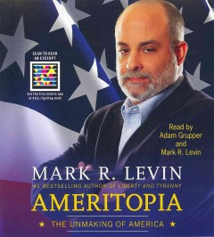 Ameritopia : the unmaking of America - Mark R.1957-(Mark Reed) Levin