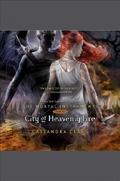 City of heavenly fire : Shadowhunters: The Mortal Instruments Series, Book 6. Cassandra Clare. - Cassandra Clare