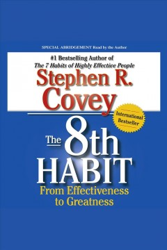 The 8th habit : [from effectiveness to greatness] - Stephen R Covey