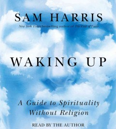 Waking up : a guide to spirituality without religion - Sam Harris