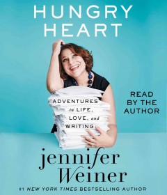 Hungry heart : adventures in life, love, and writing - Jennifer Weiner