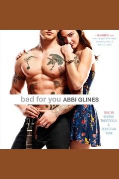 Bad for you : a Sea Breeze novel - Abbi Glines