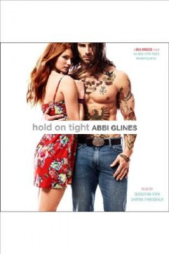 Hold on tight : a Sea Breeze novel - Abbi Glines