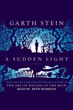 A sudden light : A Novel. Garth Stein. - Garth Stein