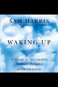 Waking up : A Guide to Spirituality Without Religion. Sam Harris. - Sam Harris