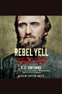 Rebel yell : The Violence, Passion and Redemption of Stonewall Jackson. S. C Gwynne. - S. C Gwynne