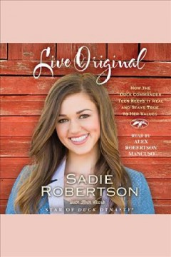 Live original : how the Duck Commander teen keeps it real and stays true to her values - Sadie Robertson