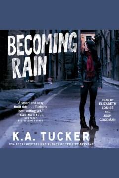 Becoming Rain : a novel - K. A. (Kathleen A.) Tucker