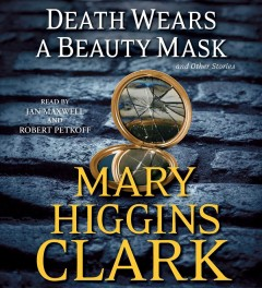 Death wears a beauty mask : and other stories - Mary Higgins Clark
