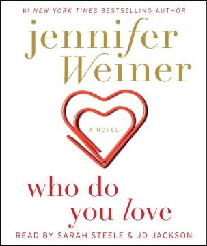 Who do you love : a novel - Jennifer Weiner