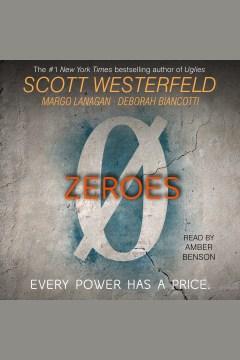 Zeroes : Zeros Series, Book 1. Scott Westerfeld. - Scott Westerfeld