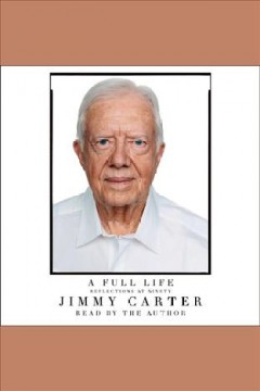 A full life : Reflections at Ninety. Jimmy Carter. - Jimmy Carter