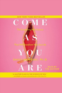 Come as you are : the surprising new science that will transform your sex life - Emily Nagoski