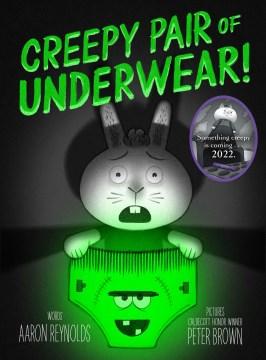 Creepy pair of underwear! - Aaron Reynolds