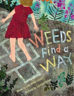 Weeds find a way (Ages 3-7) - Cynthia L Jenson-Elliott