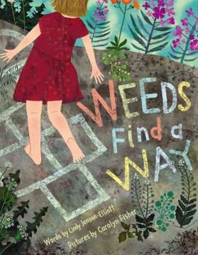 Weeds find a way (Ages 3-7) - Cynthia L Jenson-Elliott