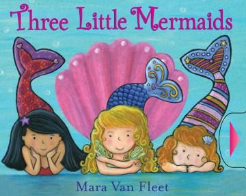 Three Little Mermaids - Mara Van Fleet
