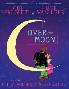 Over the moon : a musical play - Jodi Picoult