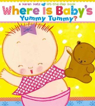 Where Is baby's yummy tummy? : a Karen Katz lift-the-flap book. - Karen Katz
