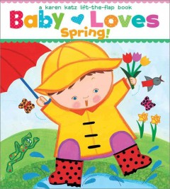 Baby loves spring! : a Karen Katz lift-the-flap book - Karen Katz