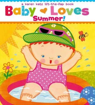 Baby loves summer! : a Karen Katz lift-the-flap book - Karen Katz