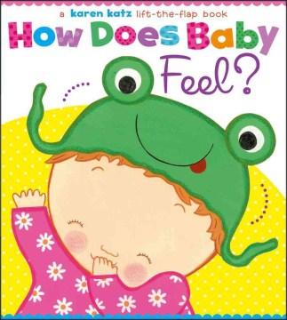 How does baby feel? : a Karen Katz lift-the-flap book - Karen Katz