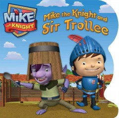 Mike the Knight and Sir. Trollee - Daphne Pendergrass