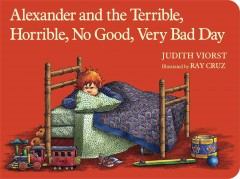 Alexander and the terrible, horrible, no good, very bad day. - Judith Viorst