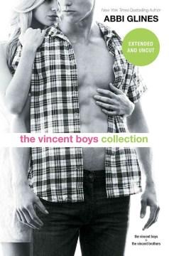 The vincent boys collection : The Vincent Boys & The Vincent Brothers. Abbi Glines. - Abbi Glines