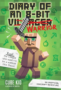 Diary of an 8-Bit Warrior : An Unofficial Minecraft Adventure - author Cube Kid (Author of fan fiction)