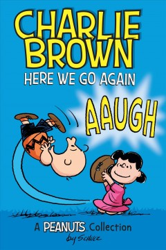 Charlie Brown : here we go again : a Peanuts collection - Charles M. (Charles Monroe) Schulz