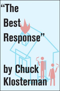 the best response : an essay from eating the dinosaur - Chuck Klosterman