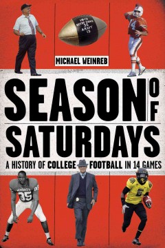 Season of Saturdays : a history of college football in 14 games - Michael Weinreb