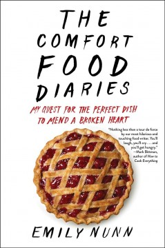 The comfort food diaries : my quest for the perfect dish to mend a broken heart  / Emily Nunn - Emily Nunn