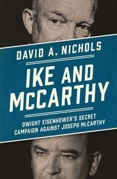 Ike and Mccarthy : Dwight Eisenhower's Secret Campaign Against Joseph Mccarthy - David A Nichols