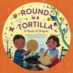 Round is a tortilla : a book of shapes - Roseanne Thong