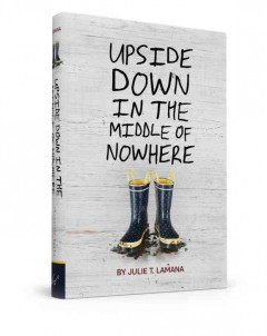 Upside down in the middle of nowhere (Ages 8-14) - Julie T Lamana